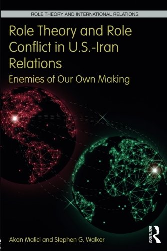 Role Theory and Role Conflict in U.S.-Iran Relations (Role Theory and International Relations)
