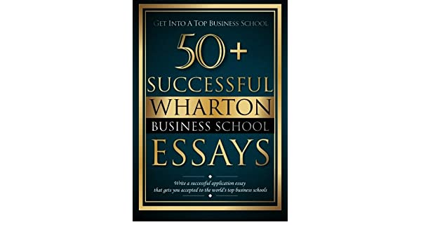 buy successful wharton business school essays successful buy 50 successful wharton business school essays successful application essays gain entry to the world s top business schools volume 1 book online at