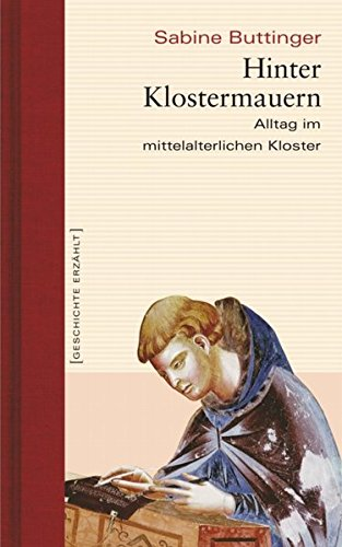 Hinter Klostermauern. Alltag im mittelalterlichen Kloster. Geschichte erzählt: Bd. 5