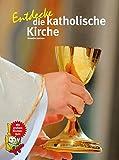 Entdecke die katholische Kirche (Entdecke - Die Reihe mit der Eule)