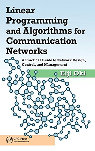 Linear Programming and Algorithms for Communication Networks: A Practical Guide to Network Design, Control, and Management -