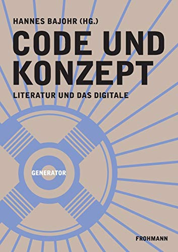 Code und Konzept: Literatur und das Digitale (GENERATOR / DAS KOMMENDE DENKEN)