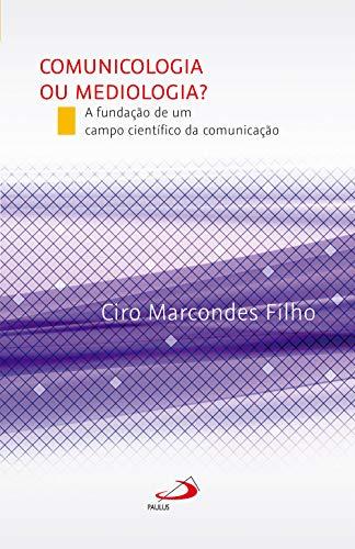 Comunicologia ou Mediologia? A fundação de um campo científico da comunicação (Portuguese Edition)