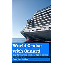 Taking A World Cruise With Cunard Cruise Line: Day-by-Day Experiences, Tips and Advice (English Edition)