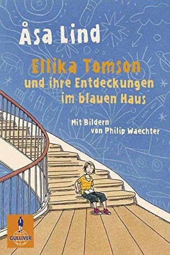 Ellika Tomson und ihre Entdeckungen im blauen Haus: Roman (Gulliver): Alle Infos bei Amazon