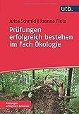 Prüfungen erfolgreich bestehen im Fach Ökologie - Jutta Schmid