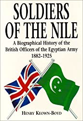 Soldiers of the Nile: Biographical History of the British Officers of the Egyptian Army, 1882-1925