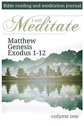 I Will Meditate -- Volume One: Matthew Genesis Exodus 1-12: Volume 1 (Bible Reading and Meditation Guide) por Kari Denker