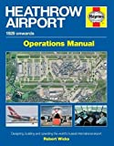 Heathrow Airport Manual: Designing, building and operating the world's busiest international airport (Haynes Operational Manual)