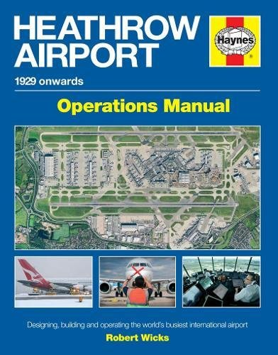 Heathrow Airport Operations Manual: Designing, building and operating the world's busiest international airport (Haynes Operational Manual)