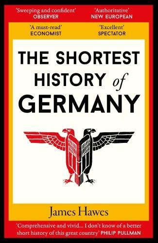 The Shortest History of Germany por James Hawes