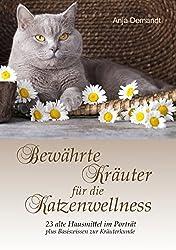 Bewährte Kräuter für die Katzenwellness: 23 alte Hausmittel im Porträt plus Basiswissen zur Kräuterkunde