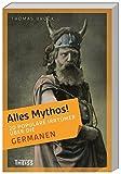 Alles Mythos! 20 populäre Irrtümer über die Germanen - Thomas Brock