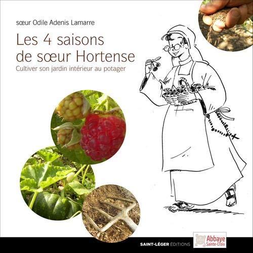 Les quatre saisons de soeur Hortense : Cultiver son jardin intérieur au potager