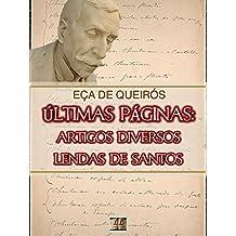 Últimas páginas: Artigos Diversos e Lendas de Santos [Biografia, Ilustrado, Índice Ativo] - Coleção Eça de Queirós Vol. XIX (Portuguese Edition)