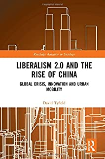 Liberalism 2.0 and the Rise of China: Global Crisis, Innovation and Urban Mobility (Routledge Advances in Sociology) (1138832634) | Amazon price tracker / tracking, Amazon price history charts, Amazon price watches, Amazon price drop alerts