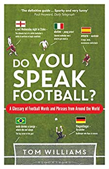 Do You Speak Football?: A Glossary of Football Words and Phrases from Around the World by [Williams, Tom]
