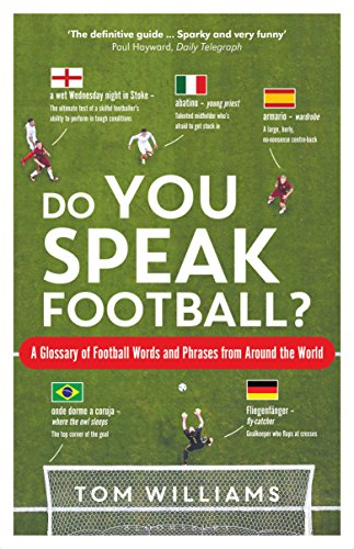 Do You Speak Football?: A Glossary of Football Words and Phrases from Around the World (English Edition) por Tom Williams