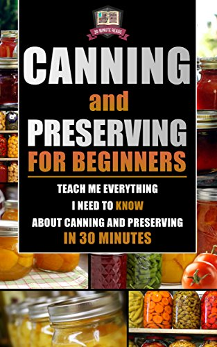 Canning and Preserving for Beginners: Teach Me Everything I Need To Know About Canning and Preserving In 30 Minutes (Prepping - Canning - Mason Jar Meals ... - Survival Pantry) (English Edition) - Glas Canning Jar