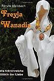 Freyja Wanadis: die tränenreiche Göttin der Liebe
