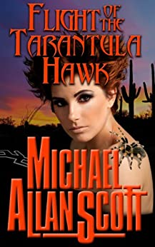 Flight of the Tarantula Hawk: A Lance Underphal Mystery by [Scott, Michael Allan]