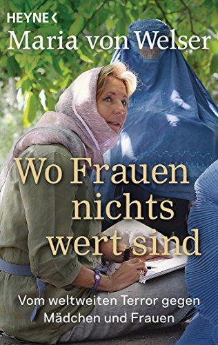 Wo Frauen nichts wert sind: Vom weltweiten Terror gegen Mädchen und Frauen