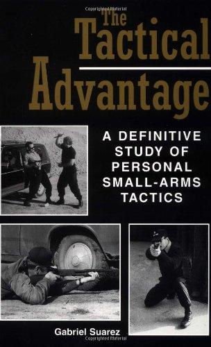 Tactical Advantage: A Definitive Study of Personal Small-Arms Tactics