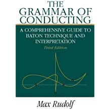 The Grammar of Conducting: A Comprehensive Guide to Baton Technique and Interpretation by Max Rudolf (1995-06-25)