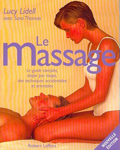Le massage. Le guide complet, étape par étape, des techniques occidentales et orientales par Lucy Lidell, Sara Thomas