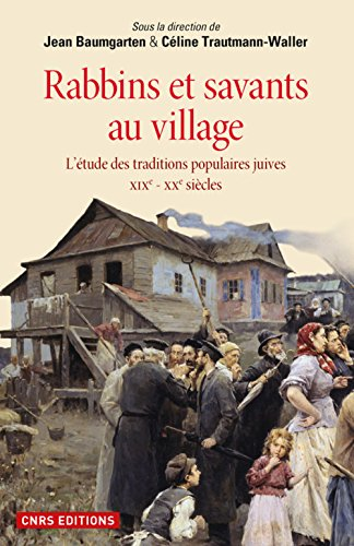 Rabbins et savants au village. L'tude des traditions populaires juives XIXe - XXe sicles