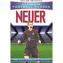 Neuer (Ultimate Football Heroes) - Collect Them All!: From the Playground to the Pitch