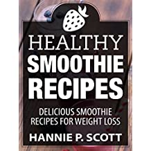 Healthy Smoothie Recipes: Delicious Smoothie Recipes for Weight Loss (Quick and Easy Cooking Series) (English Edition)