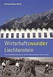 Wirtschaftswunder Liechtenstein: Die rasche Modernisierung einer kleinen Volkswirtschaft im 20. Jahrhundert (Livre en allemand)