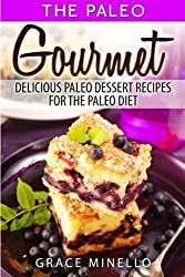 Paleo: Gourmet Delicious Paleo Dessert Recipes for the Paleo Diet by Grace Minello (2014-07-23)