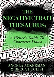 The Negative Trait Thesaurus: A Writer's Guide to Character Flaws (English Edition)
