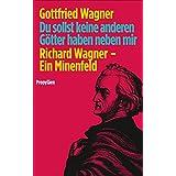 Du sollst keine anderen Götter haben neben mir: Richard Wagner - Ein Minenfeld