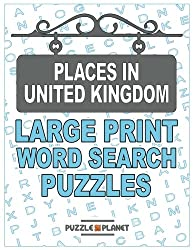 Places In United Kingdom: Large Print Word Search Puzzles: Word Search Puzzles In Large Print With Solutions