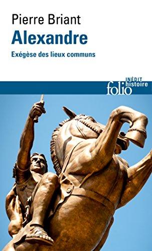 Alexandre. Exégèse des lieux communs (Folio Histoire t. 259)