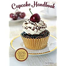 Cupcake Handbook - Your Guide to More Than 80 Recipes for Every Occasion