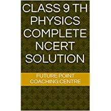 CLASS 9 TH PHYSICS COMPLETE  NCERT  SOLUTION (English Edition)