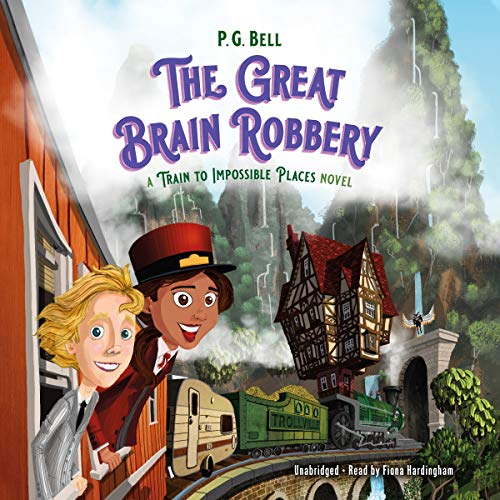 The Great Brain Robbery: A Train to Impossible Places Novel (The Train to Impossible Places Adventures, Band 2)