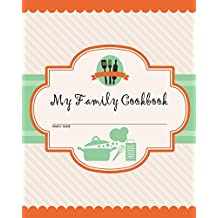 My Family Cookbook: 200 Recipe Pages - Write Your Own Family Recipe Book Using This Blank Recipe Journal (Includes Conversion Tables, Quotes and Table of Recipes) [8 x 10 Inches]