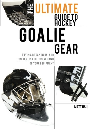 The Ultimate Guide to Hockey Goalie Gear: Buying, breaking in, and preventing the breakdown of your equipment