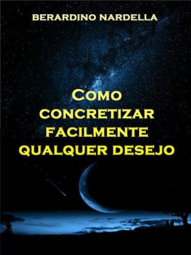 Como concretizar facilmente qualquer desejo (Portuguese Edition)