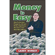 Money is Easy: How to Increase Prosperity, Attract Riches, Experience Abundance, and Have More Money by Larry Winget (2001-12-24)