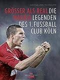 Größer als Real Madrid: Die Legenden des 1. Fußballclub Köln