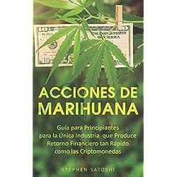 Acciones de Marihuana: Guía para Principiantes para la Única Industria que Produce Retorno Financiero tan Rápido como las Criptomonedas (Libro en Espansol, Marijuana Stock Spanish Book Version)