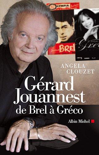 Gerard Jouannest de Brel a Greco (Memoires - Temoignages - Biographies) par Angela Clouzet