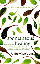 Spontaneous Healing: How to Discover and Enhance Your Body's Natural Ability to Maintain and Heal Itself