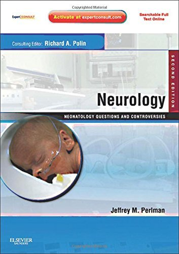 Neurology: Neonatology Questions and Controversies: Expert Consult - Online and Print, 2e (Neonatology: Questions & Controversies) by Jeffrey M Perlman MBChB (2012-05-01)